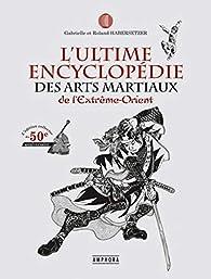 L'Ultime Encyclopédie des Arts Martiaux par  Roland Habersetzer