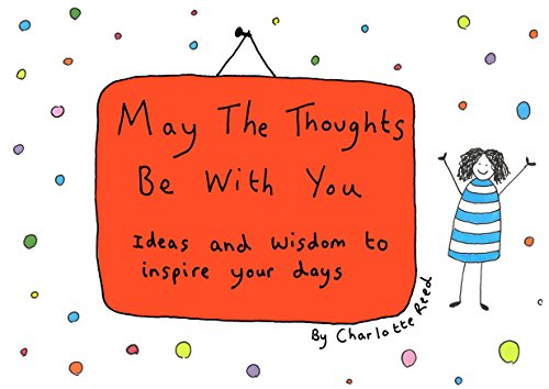 May the Thoughts Be with You: Ideas and Wisdom to Inspire Your Days por Charlotte Reed