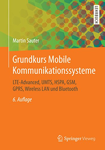 Grundkurs Mobile Kommunikationssysteme: LTE-Advanced, UMTS, HSPA, GSM, GPRS, Wireless LAN und Bluetooth