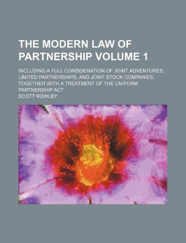 The Modern Law of Partnership Volume 1; Including a Full Consideration of Joint Adventures, Limited Partnerships, and Joint Stock Companies, Together with a Treatment of the Uniform Partnership ACT (Uniform Partnership Act)