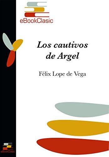 Los cautivos de Argel (Anotado) por Félix Lope de Vega