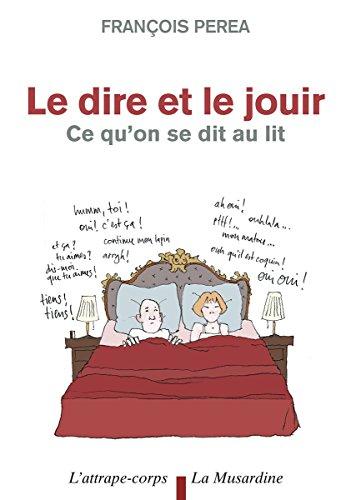 Le dire et le jouir. Ce qu'on se dit au lit (L'attrape-corps) par François Perea