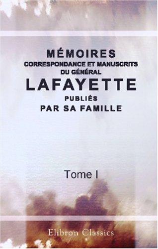 Mmoires, correspondance et manuscrits du gnral Lafayette, publis par sa famille: Tome 1