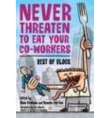 [(Never Threaten to Eat Your Co-Workers: Best of Blogs )] [Author: Bonnie Burton] [Apr-2004]