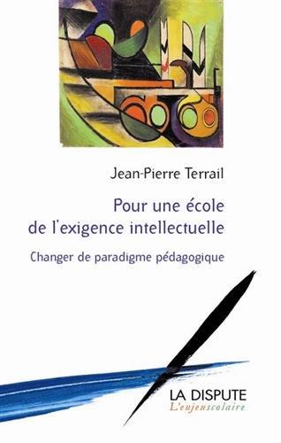 Pour une école de l'exigence intellectuelle : changer de paradigme pédagogique / Jean-Pierre Terrail.- Paris : La Dispute , DL 2016, cop. 2016