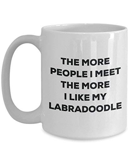 (The More People I Meet the More I Like My Labradoodle Tasse–Funny Coffee Cup–Weihnachten Hund Lover niedlichen Gag Geschenke Idee 15oz weiß)