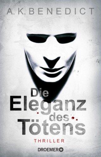 Buchseite und Rezensionen zu 'Die Eleganz des Tötens: Thriller' von A. K. Benedict