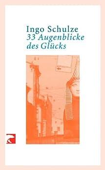 33 Augenblicke des Glücks: Aus den abenteuerlichen Aufzeichnungen der Deutschen in Piter (German Edition) by [Schulze, Ingo]