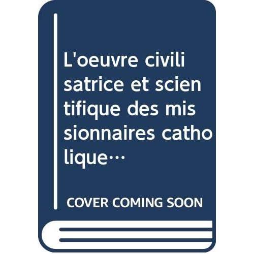 L'oeuvre civilisatrice et scientifique des missionnaires catholiques dans les colonies françaises.