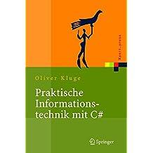 Praktische Informationstechnik mit C# (C Sharp): Anwendungen und Grundlagen