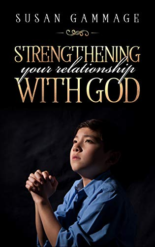 Strengthening Your Relationship with God (English Edition) por Susan Gammage