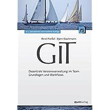 Git: Dezentrale Versionsverwaltung im Team - Grundlagen und Workflows by René Preißel (2013-10-30)