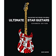 Ultimate Star Guitars: The Guitars That Rocked the World