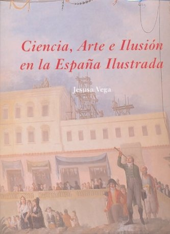 Ciencia, Arte e Ilusión en la España Ilustrada (La Corte en Europa - Maior)