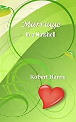 Marriage in a Nutshell: Proverbs About Marriage Selected with Commentaries from the Biblical Book of Proverbs and Other Sources by Robert Harris (2014-01-14)