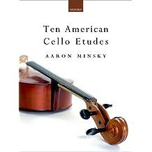 Ten American Cello Etudes: [In Memory of Bertha Minsky and Harry Tisman]