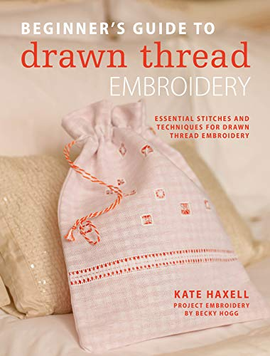 Beginner's Guide to Drawn Thread Embroidery: Essential stitches and techniques for drawn thread embroidery (English Edition) (Thread Nähen)