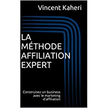 La Méthode Affiliation Expert: Construisez un business avec le marketing d'affiliation (Expert en 30 minutes t. 6)