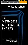 La Méthode Affiliation Expert: Construisez un business avec le marketing d'affiliation (Expert en 30 minutes t. 6)
