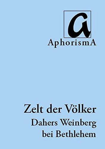 Zelt der Völker: Dahers Weinberg bei Bethlehem (Palästina) (AphorismA Reihe Kleine Texte)