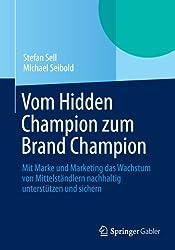 Vom Hidden Champion zum Brand Champion: Mit Marke und Marketing das Wachstum von Mittelständlern nachhaltig unterstützen und sichern