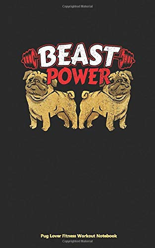 76ac3089ec59 Pug Lover Fitness Workout Notebook - Beast Power: Cute Exercise Journal,  DIY Writing Diary