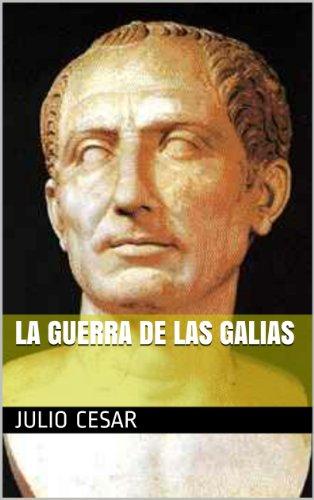 LA GUERRA DE LAS GALIAS por JULIO CESAR