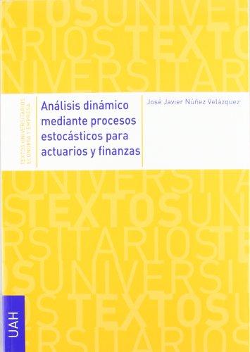 Análisis dinámico mediante procesos estocásticos para actuarios y finanzas por José Javier Núñez Velázquez