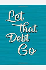 Let That Debt Go: DATED Large Monthly Personal Budget Planner And Tracker With Inspirational Quotes Teal (2020 Budget Planning) Paperback