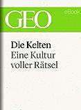 Die Kelten: Eine rätselhafte Kultur (GEO eBook Single)