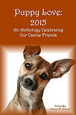 Puppy Love: 2015: An Anthology Celebrating Our Canine Friends eBook ...