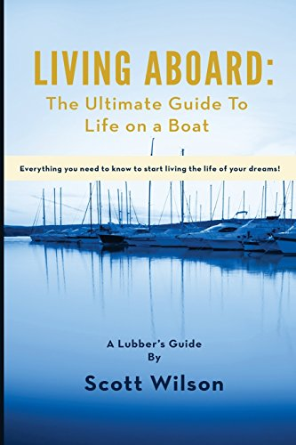 Living Aboard: The Ultimate Guide to Life on a Boat por Scott Wilson