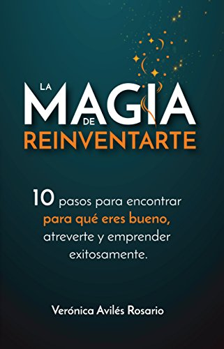 La Magia de Reinventarte: 10 pasos para encontrar para que ...