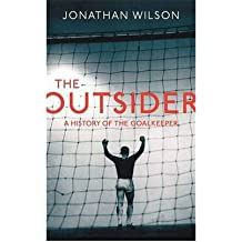 The Outsider A History of the Goalkeeper by Wilson, Jonathan ( AUTHOR ) Dec-06-2012 Hardback