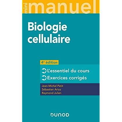 Mini Manuel - Biologie cellulaire - 4e éd. - L'essentiel du cours - Exercices corrigés