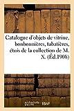 Catalogue d'Objets de Vitrine, Bonbonnieres, Tabatieres, Etuis, Flacons, Miniatures, Vitrines - de l: de la collection de M. X.