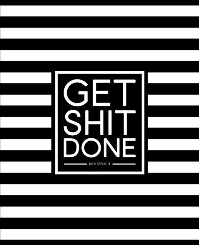 Get Shit Done: Notizbuch: Portables Format 19x23cm Papier 125g / m² (Bürobedarf & Schreibwaren : Papierprodukte : Blöcke, Hefte & Blankobücher : Notiz- & Tagebücher)