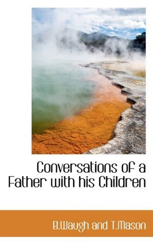 Conversations of a Father with his Children by B.Waugh and T.Mason (2009-06-04)