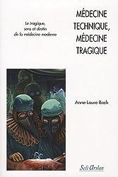 Médecine technique, médecine tragique : Le tragique, sens et destin de la médecine moderne