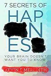 7 Secrets of Happiness Your Brain Doesn't Want You to Know (English Edition)
