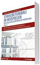 Stahlbetonbau in Beispielen. DIN 1045 und Europäische Normung: Bemessung von Flächentragwerken, Konstruktionspläne für Stahlbetonbauteile