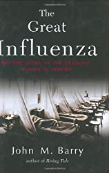 The Great Influenza: The Epic Story of the Deadliest Plague in History by John M. Barry (2004-02-09)