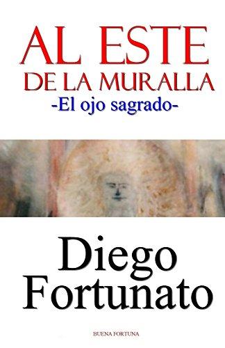 AL ESTE DE LA MURALLA-El ojo sagrado por Diego Fortunato
