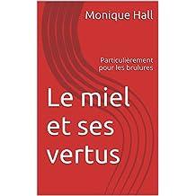 Le miel et ses vertus: Particulièrement pour les brulures (French Edition)