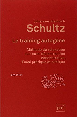 Le training autogène : Méthode de relaxation par autoconcentration concentrative par Johannes Heinrich Schultz