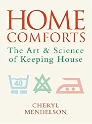 By Cheryl Mendelson - Home Comforts: The Art and Science of Keeping House