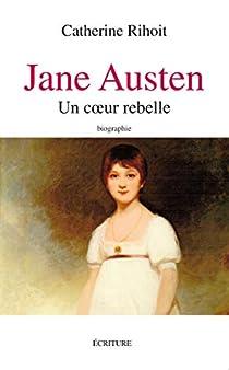 Jane Austen, entre raison et sentiments  par Catherine Rihoit
