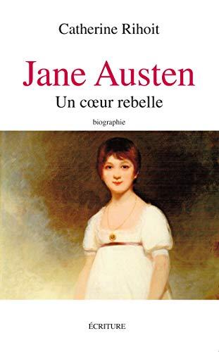 Jane Austen, un coeur rebelle par Catherine Rihoit