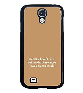 PrintVisa Designer Back Case Cover for Samsung Galaxy S4 I9500 :: Samsung I9500 Galaxy S4 :: Samsung I9505 Galaxy S4 :: Samsung Galaxy S4 Value Edition I9515 I9505G (Quote Act Like I Don't Care )
