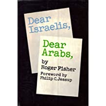 Dear Israelis, Dear Arabs : a working approach to peace / by Roger Fisher ; foreword by Philip C. Jessup